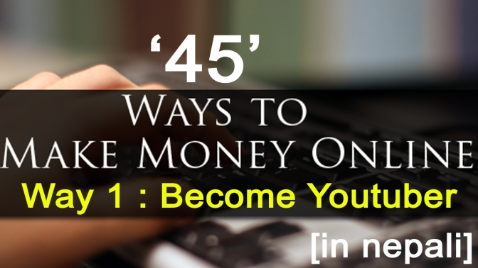 "Watch ""45 Ways to Earn Money Online – Way 1 : Become Youtuber"" on YouTube"