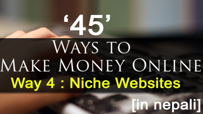 [ in Nepali ] 45 Ways to Earn Money Online – Way 4 : Create Niche Websites