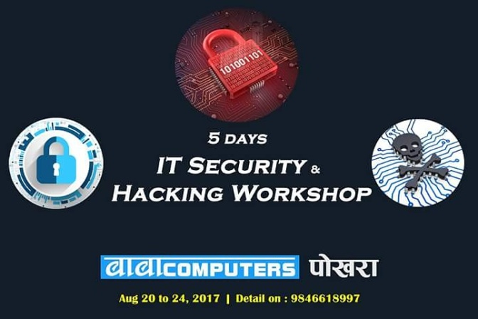 5 Days, IT Security & Ethical Hacking Workshop in Pokhara. August 2017 – Baba Computers Pokhara